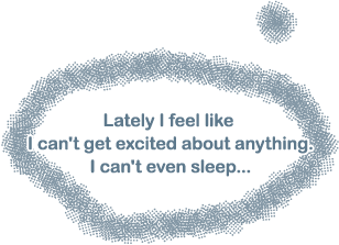 Lately I feel like I can't get excited about anything. I can't even sleep...